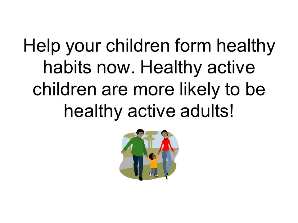 Help your children form healthy habits now