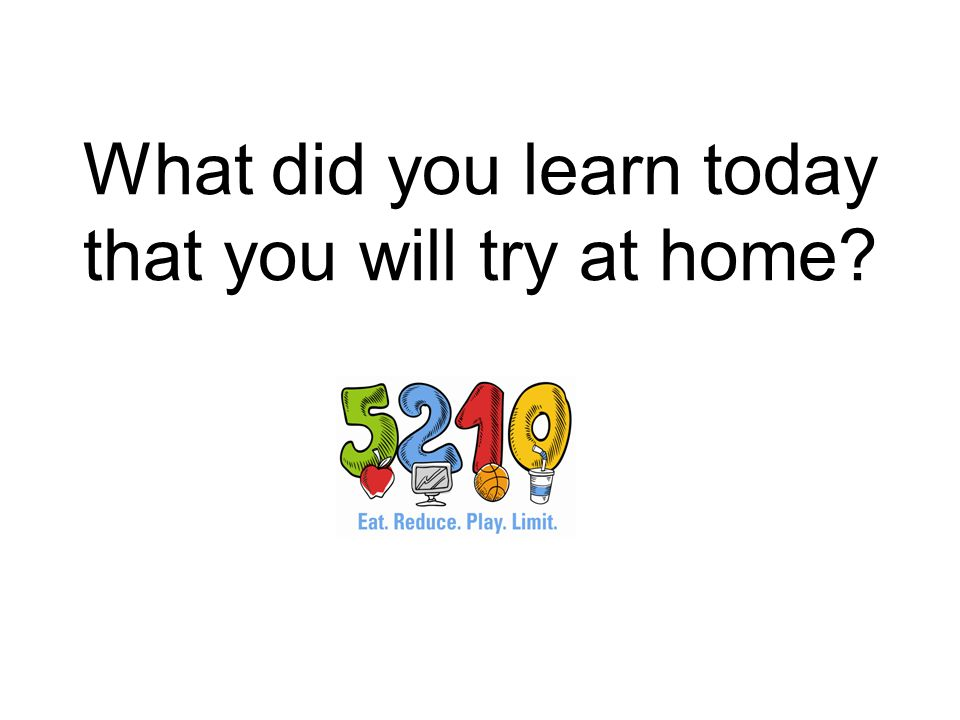 What did you learn today that you will try at home
