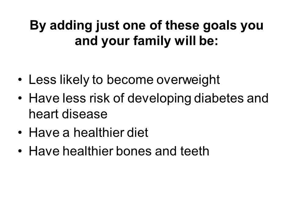 By adding just one of these goals you and your family will be: