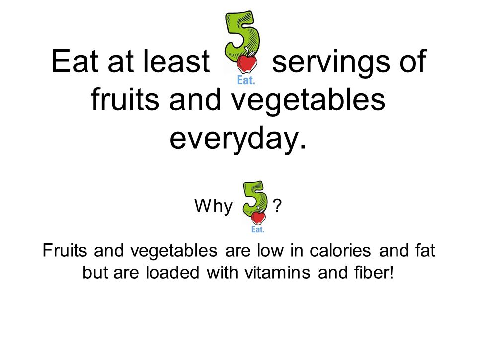 Eat at least servings of fruits and vegetables everyday. Why