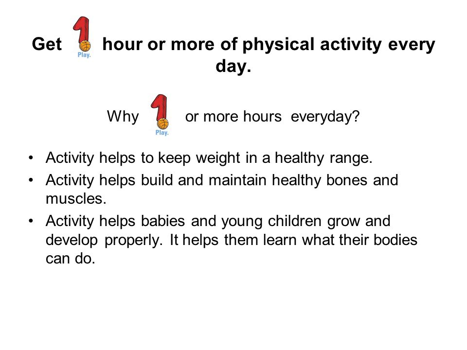 Get hour or more of physical activity every day.