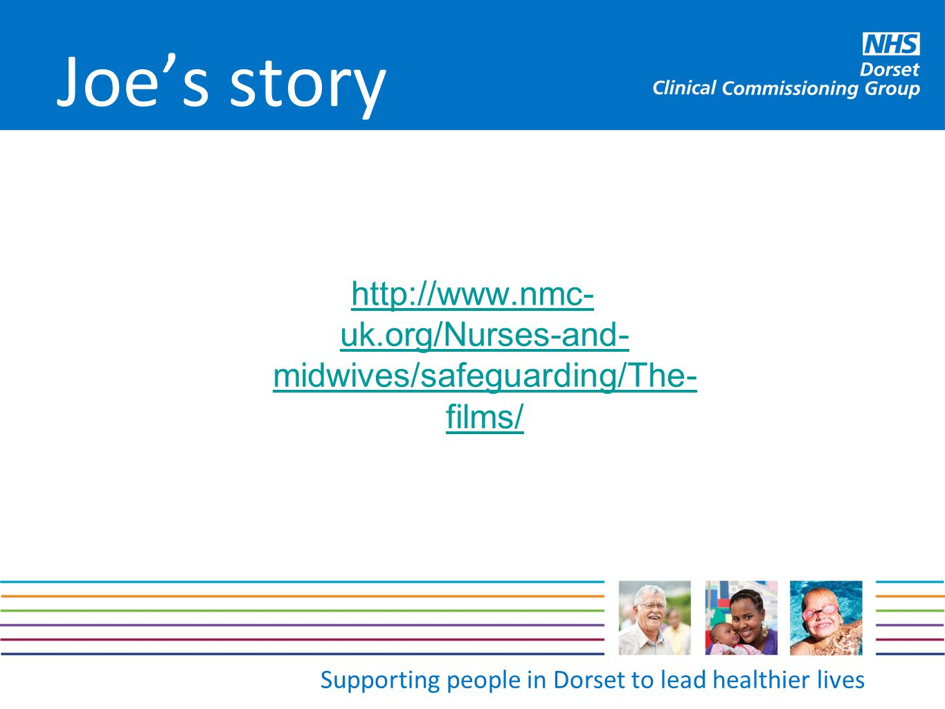 Joe's story http://www.nmc-uk.org/Nurses-and-midwives/safeguarding/The-films/