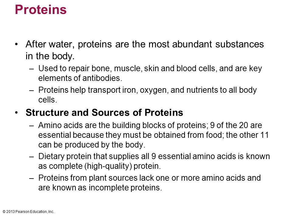 Proteins After water, proteins are the most abundant substances in the body.