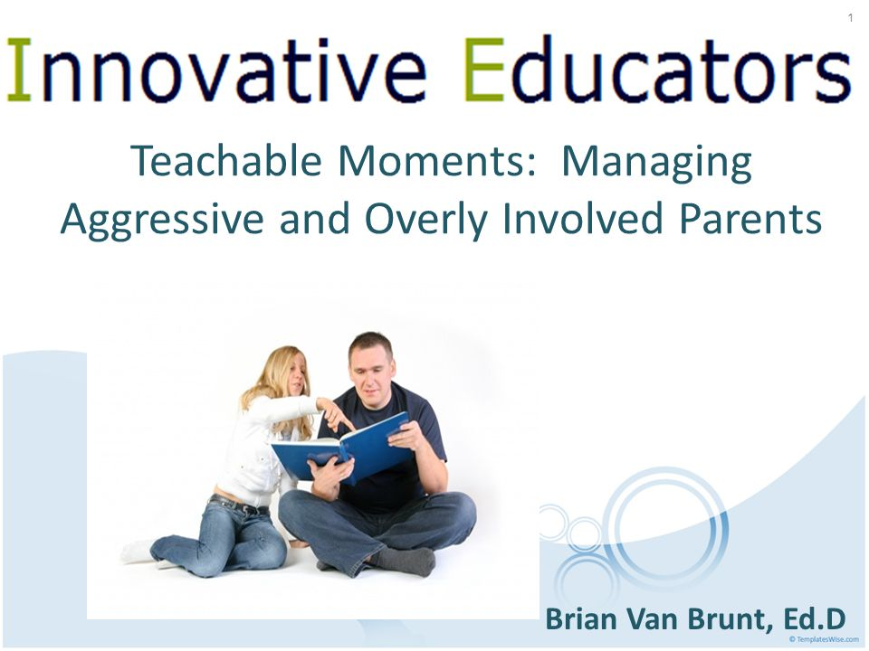 Teachable Moments: Managing Aggressive and Overly Involved Parents