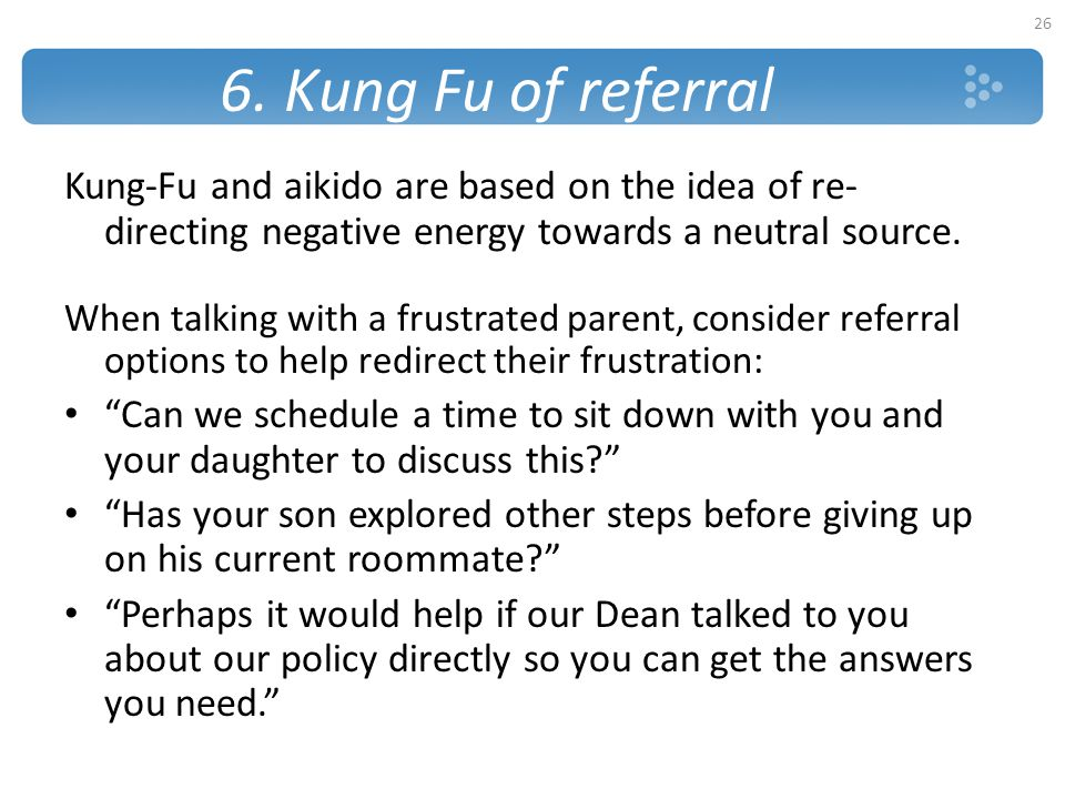 6. Kung Fu of referral Kung-Fu and aikido are based on the idea of re-directing negative energy towards a neutral source.