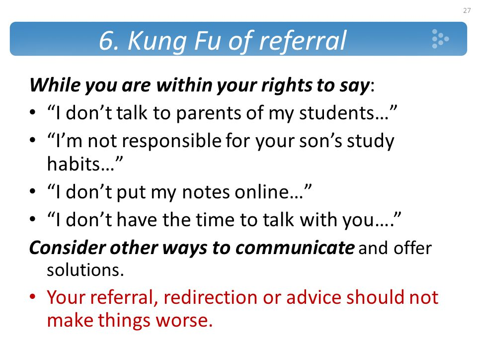 6. Kung Fu of referral While you are within your rights to say: