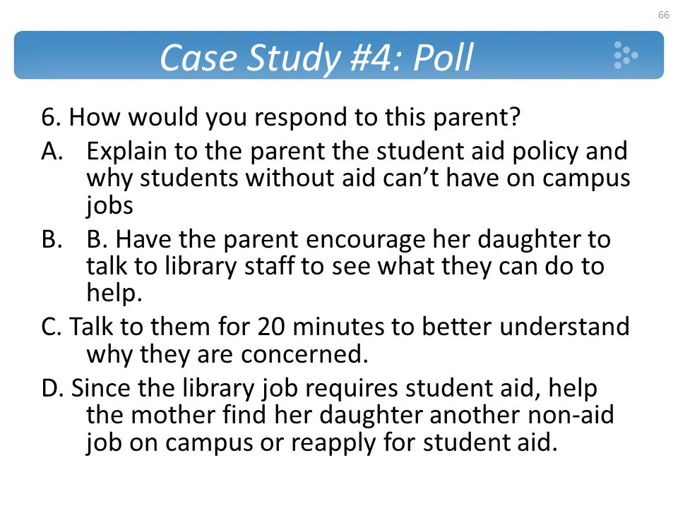 Case Study #4: Poll 6. How would you respond to this parent
