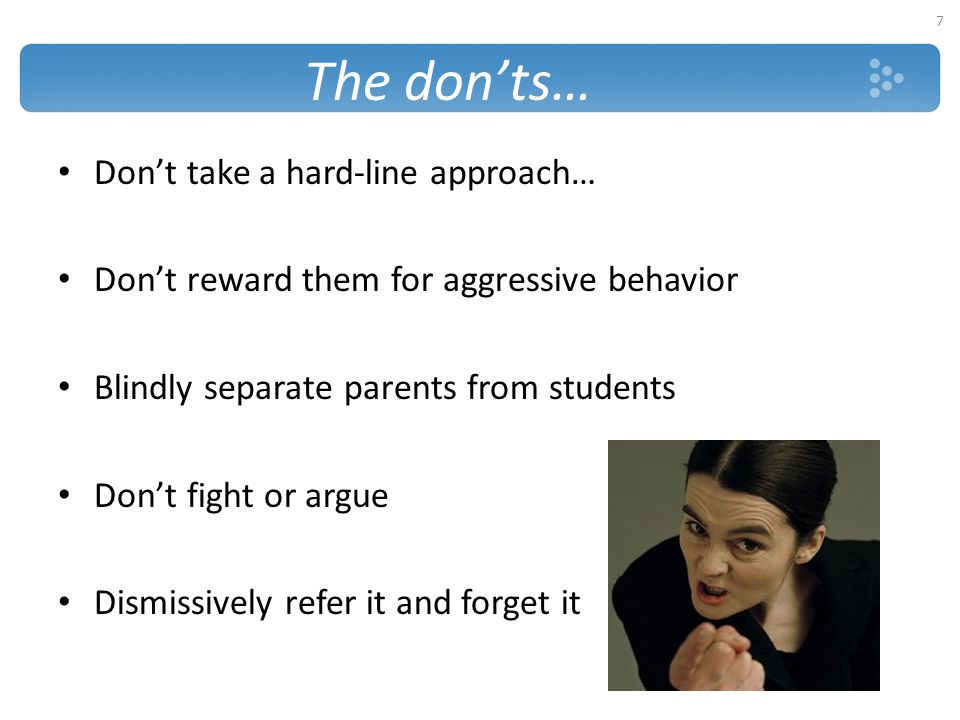 The don'ts… Don't take a hard-line approach…