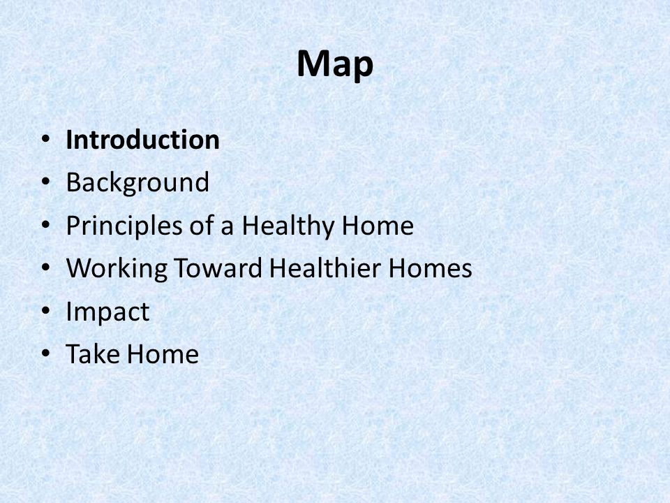 Map Introduction Background Principles of a Healthy Home