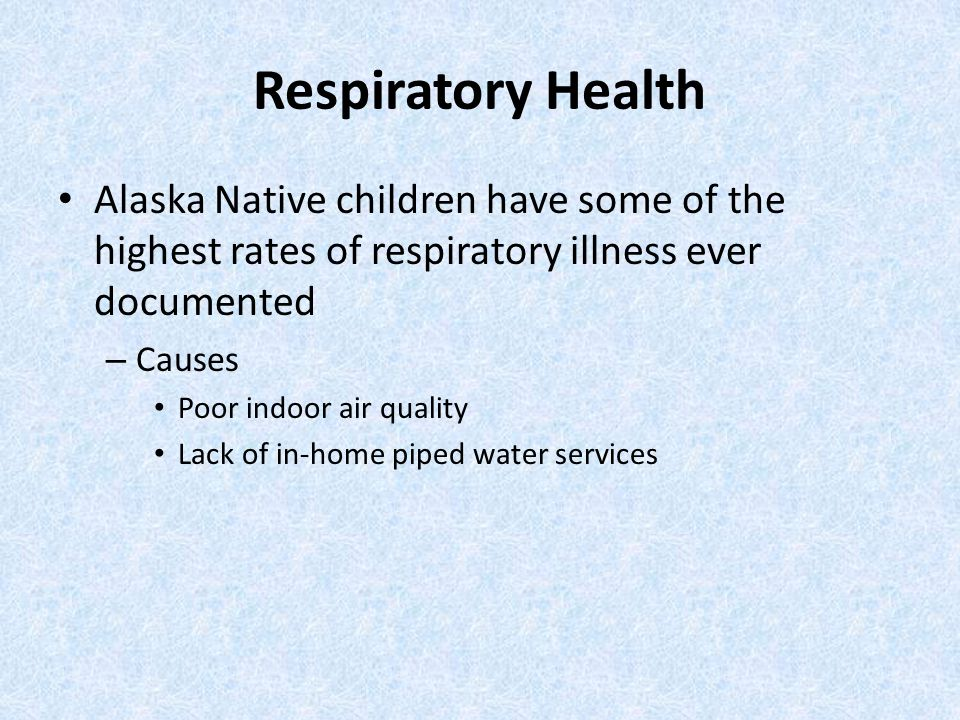 Respiratory Health Alaska Native children have some of the highest rates of respiratory illness ever documented.