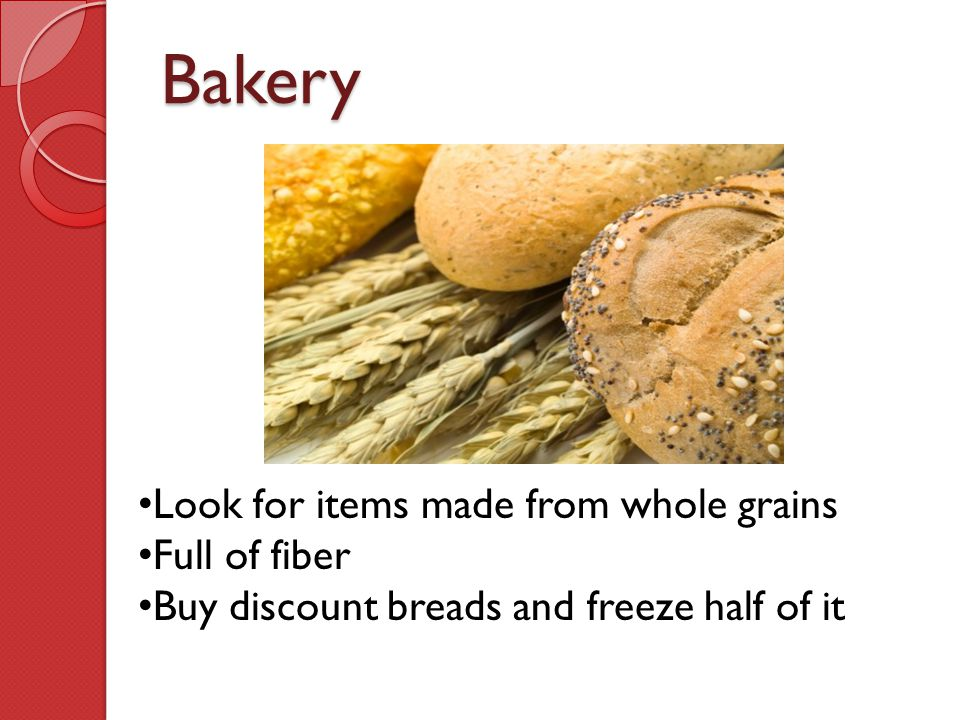Bakery Look for items made from whole grains Full of fiber