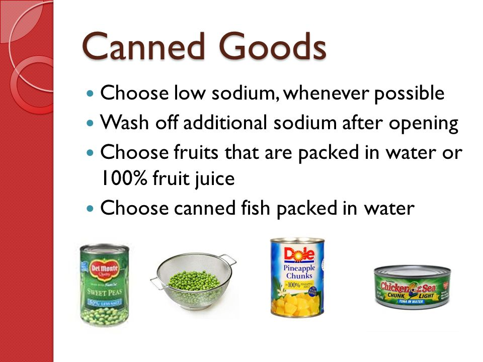 Canned Goods Choose low sodium, whenever possible