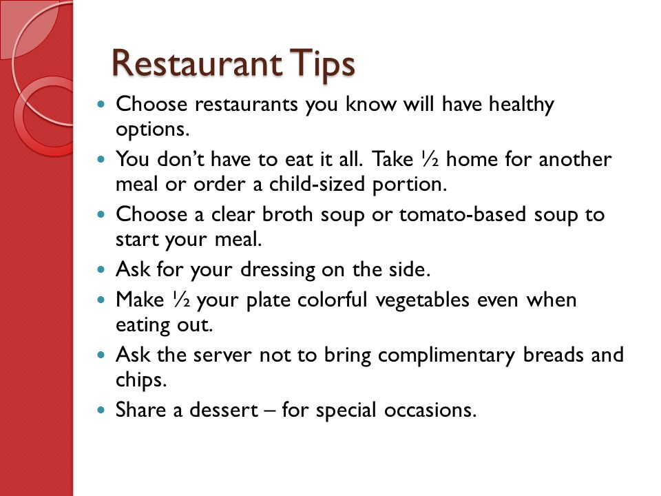 Restaurant Tips Choose restaurants you know will have healthy options.