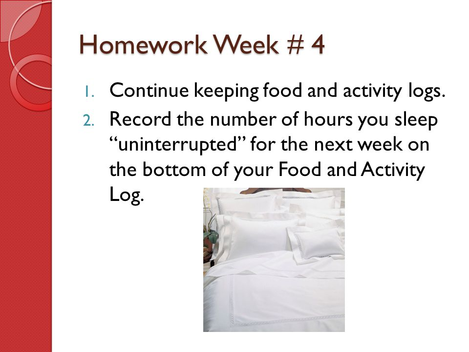 Homework Week # 4 Continue keeping food and activity logs.