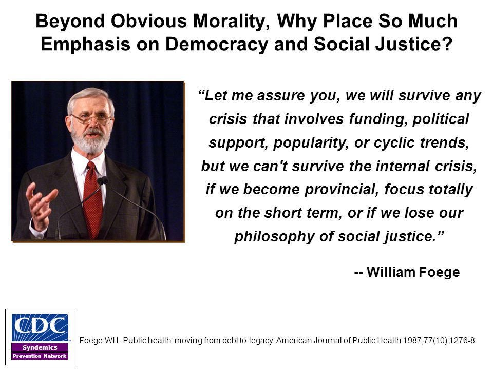 Beyond Obvious Morality, Why Place So Much Emphasis on Democracy and Social Justice