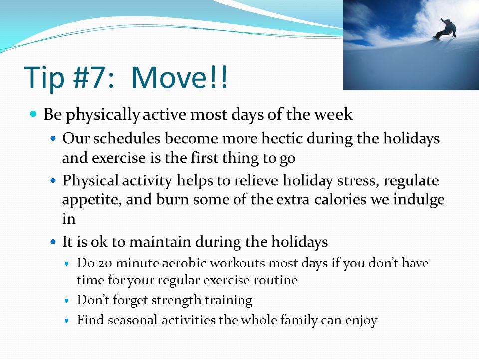 Tip #7: Move!! Be physically active most days of the week