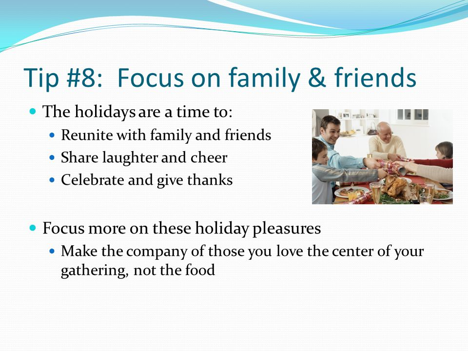 Tip #8: Focus on family & friends