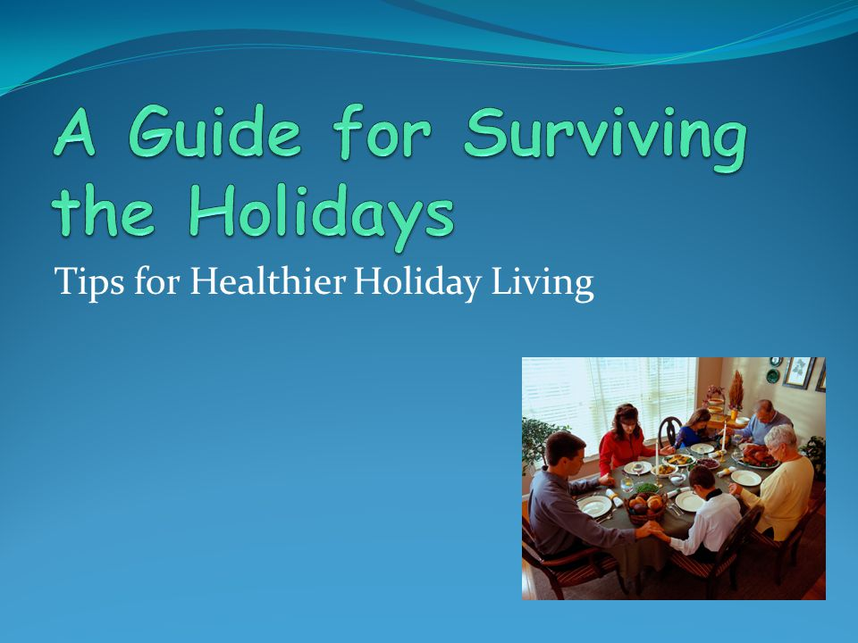 A Guide for Surviving the Holidays
