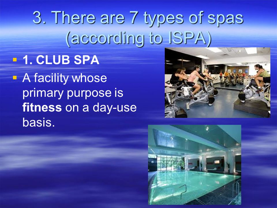 3. There are 7 types of spas (according to ISPA)