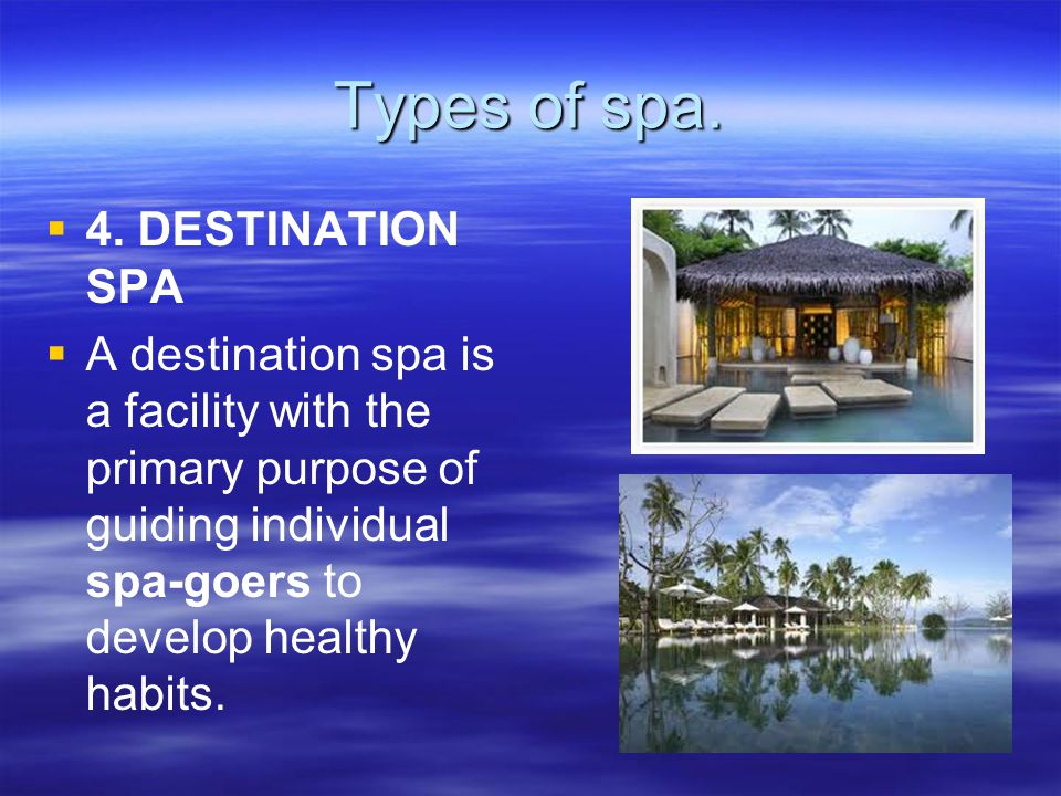 Types of spa. 4. DESTINATION SPA