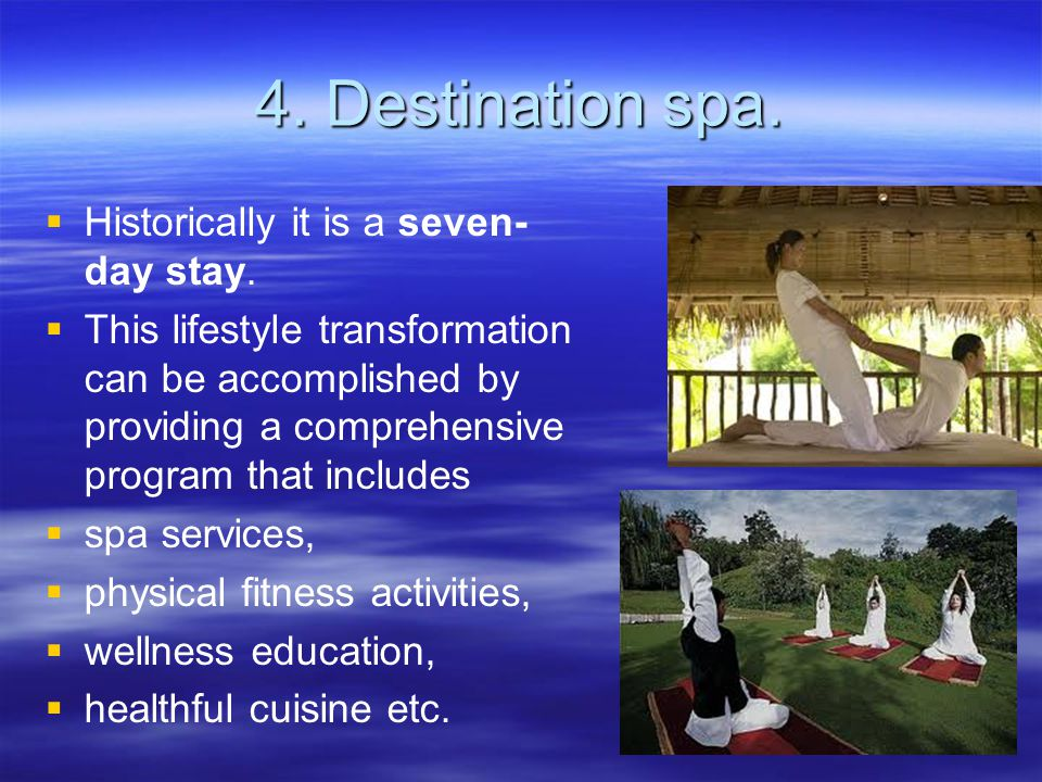 4. Destination spa. Historically it is a seven-day stay.