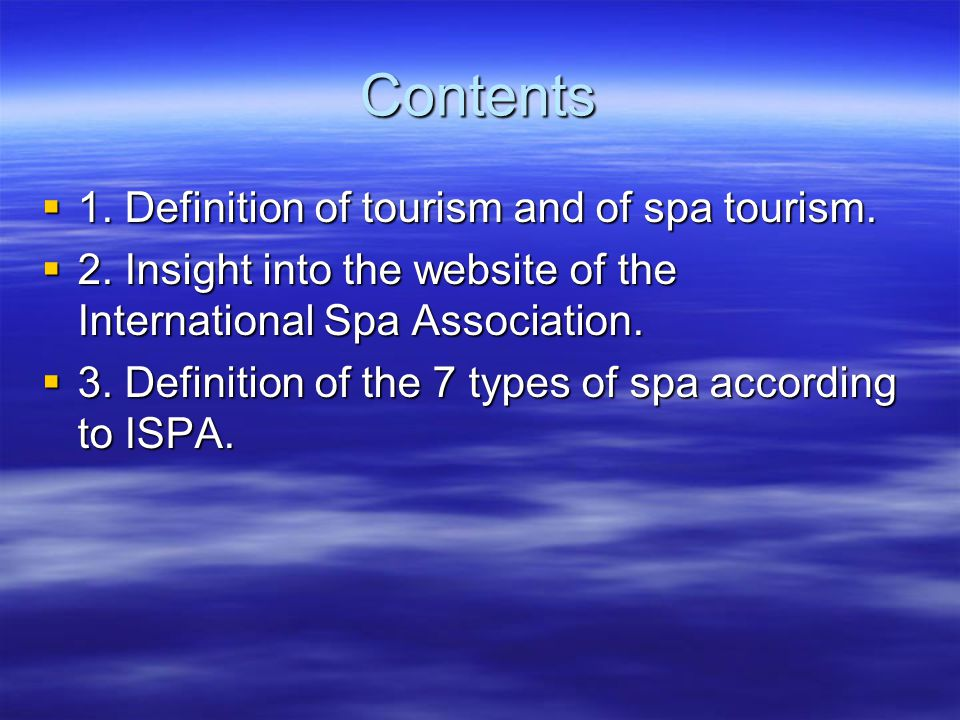 Contents 1. Definition of tourism and of spa tourism.