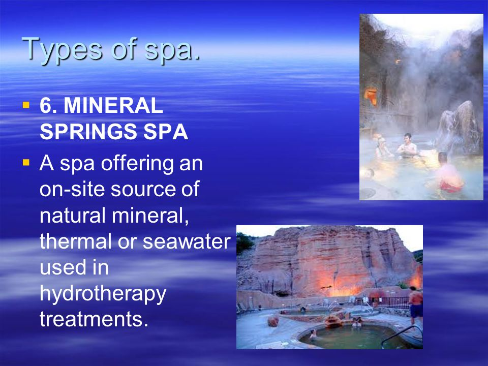 Types of spa. 6. MINERAL SPRINGS SPA