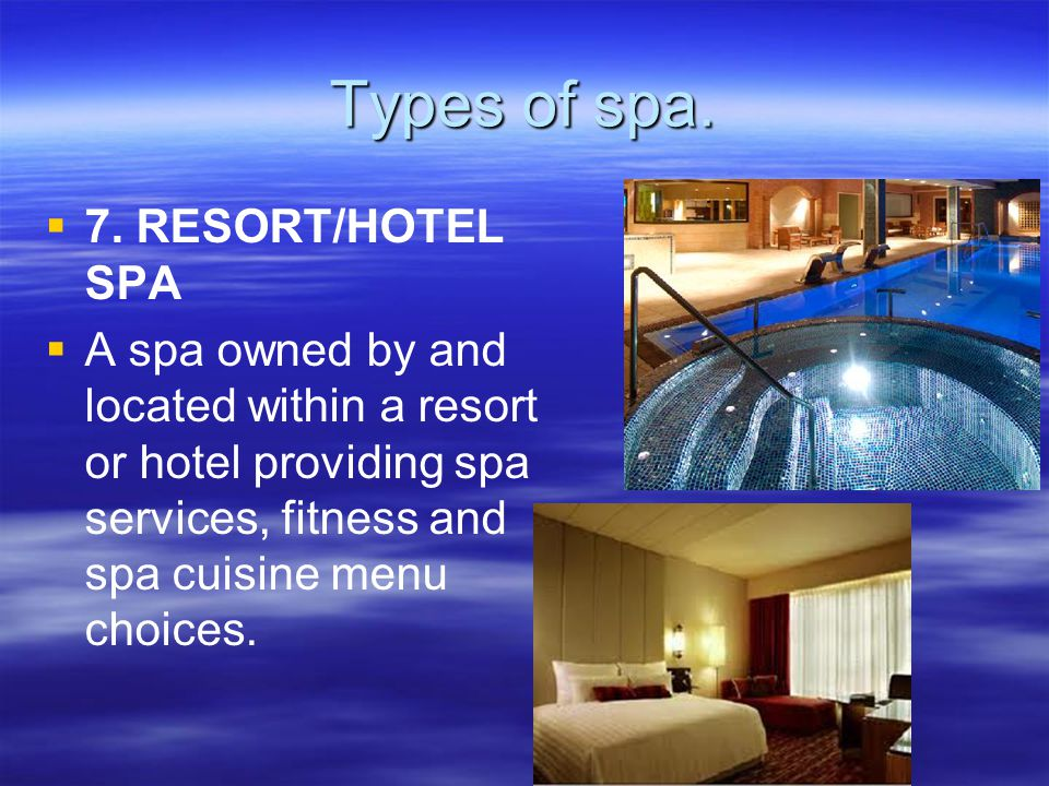 Types of spa. 7. RESORT/HOTEL SPA