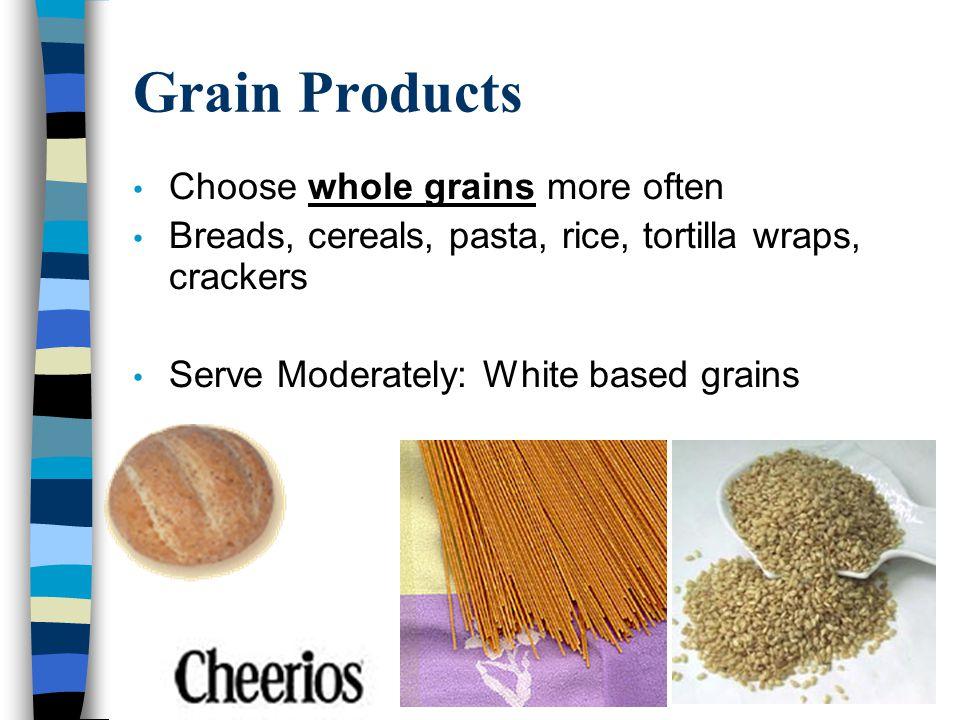 Grain Products Choose whole grains more often