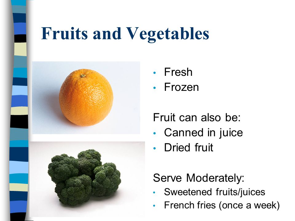 Fruits and Vegetables Fresh Frozen Fruit can also be: Canned in juice