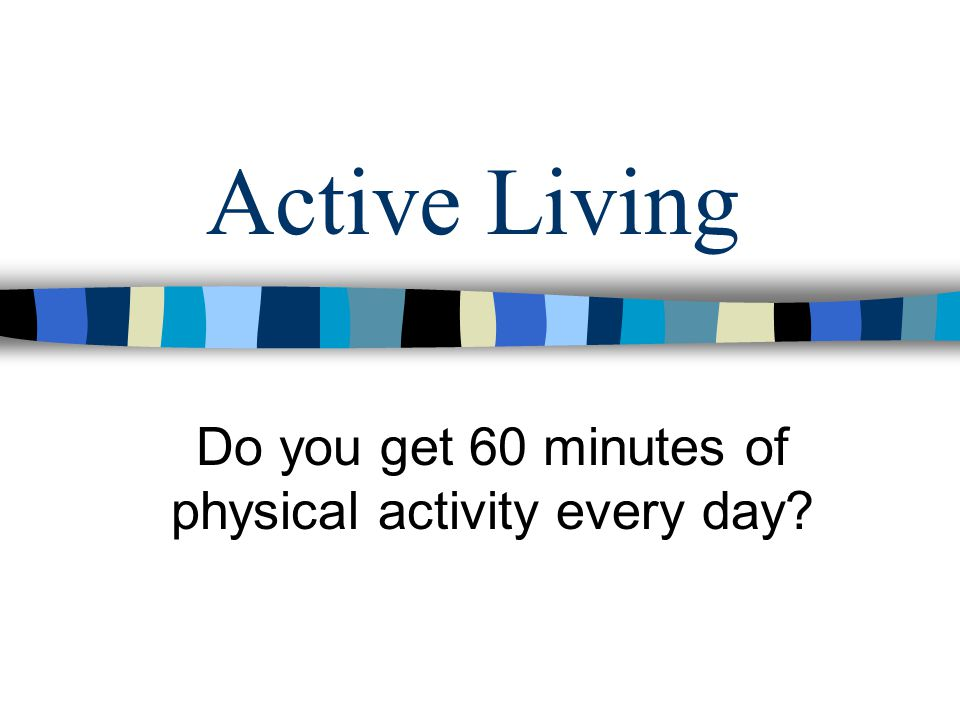 Do you get 60 minutes of physical activity every day
