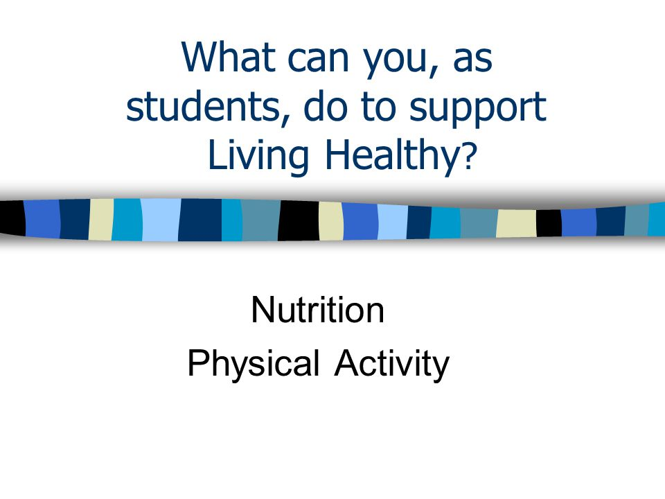 What can you, as students, do to support Living Healthy