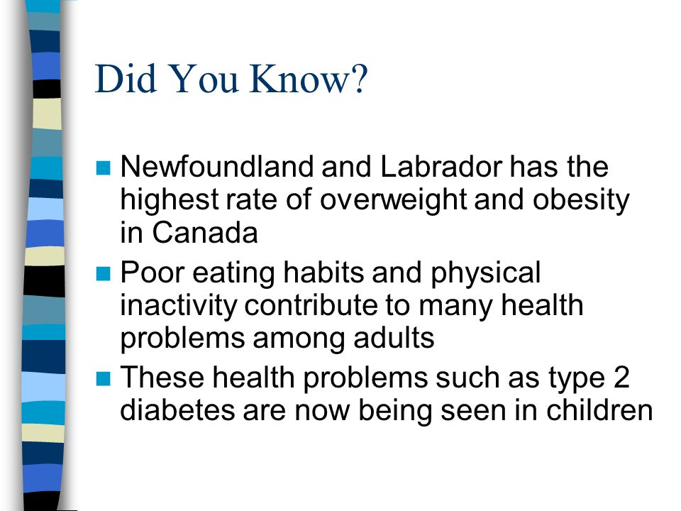 Did You Know Newfoundland and Labrador has the highest rate of overweight and obesity in Canada.
