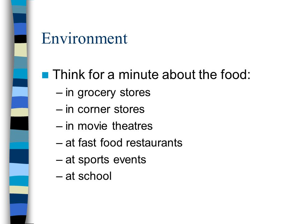 Environment Think for a minute about the food: in grocery stores