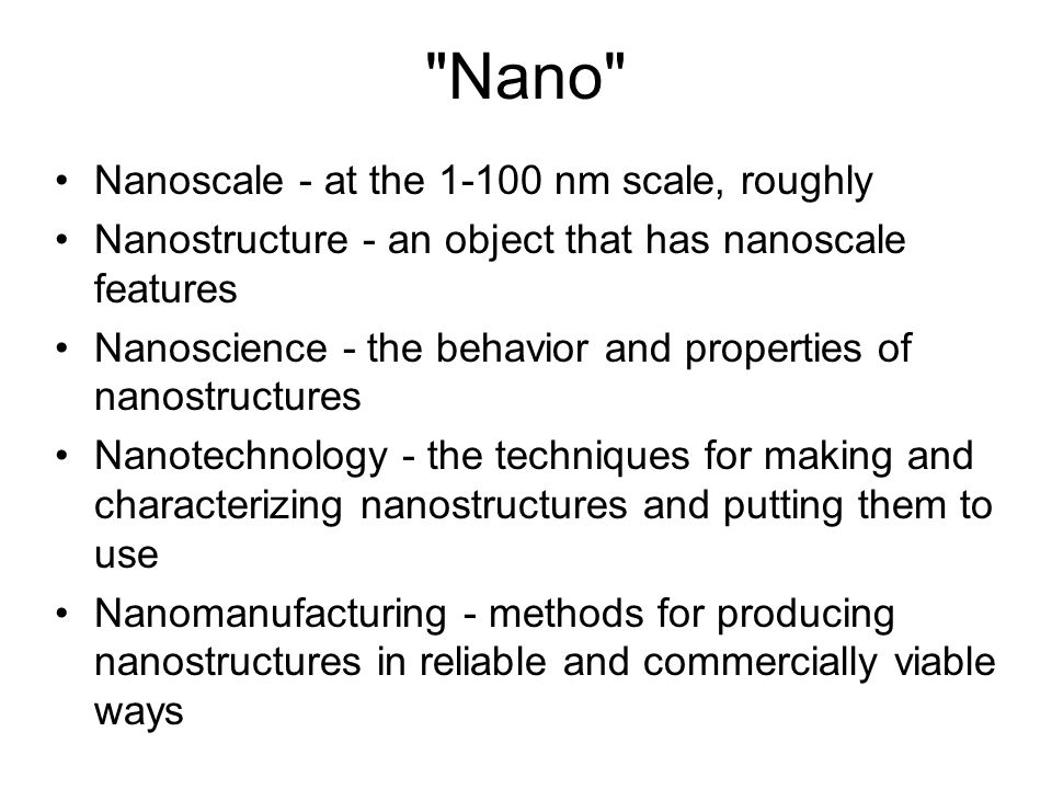 Nano Nanoscale - at the nm scale, roughly