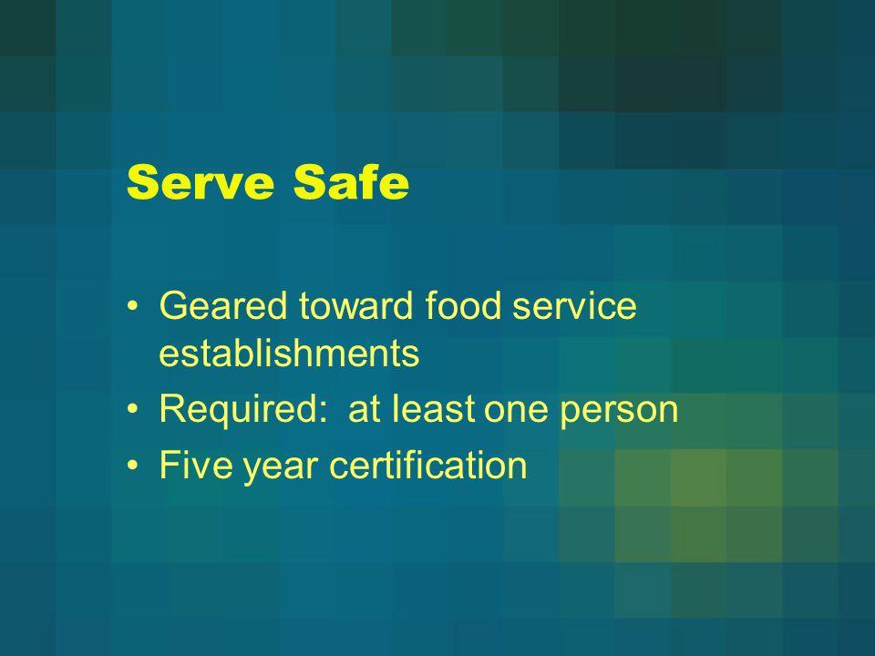 Serve Safe Geared toward food service establishments