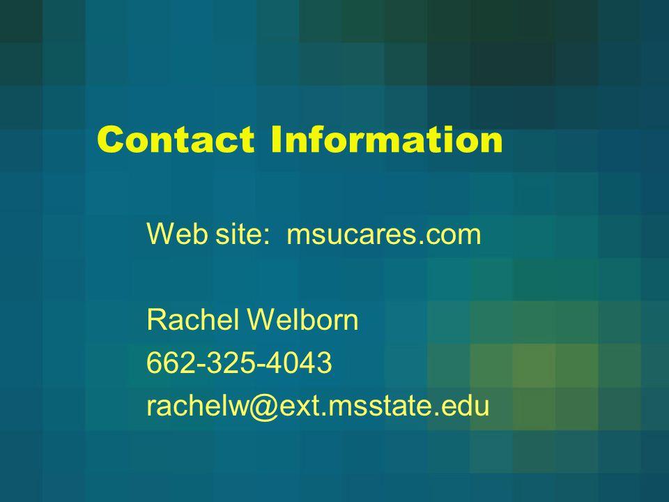 Contact Information Web site: msucares.com. Rachel Welborn. 662-325-4043. rachelw@ext.msstate.edu.