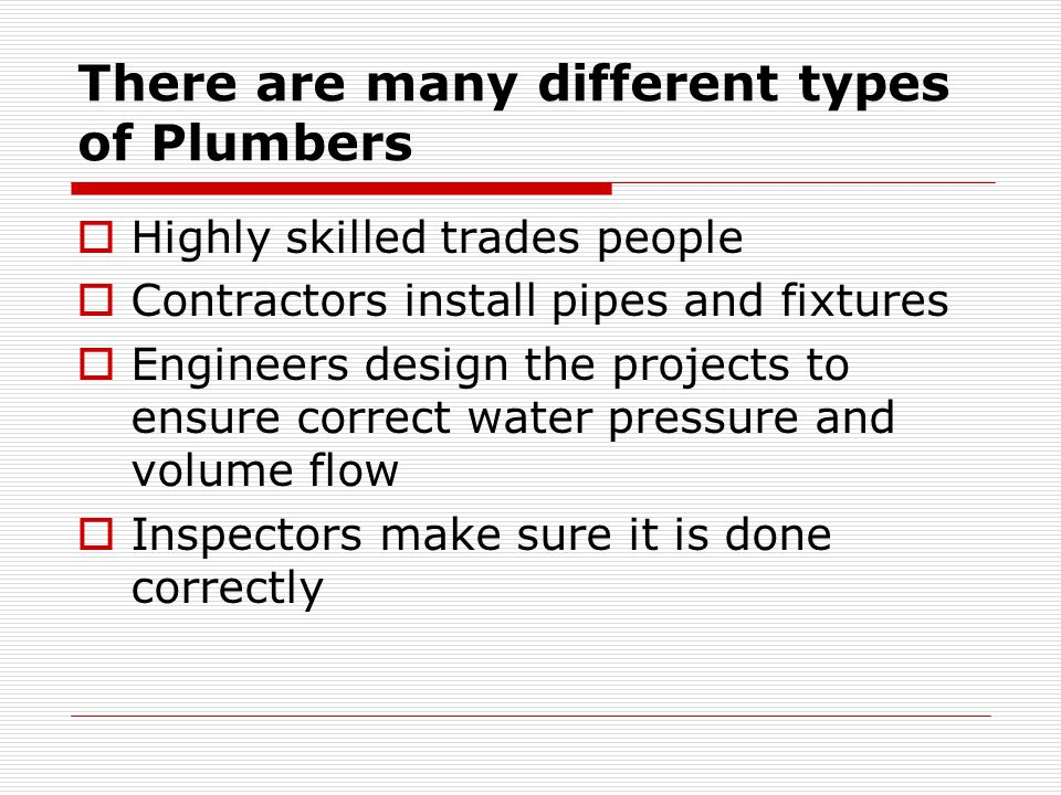 There are many different types of Plumbers