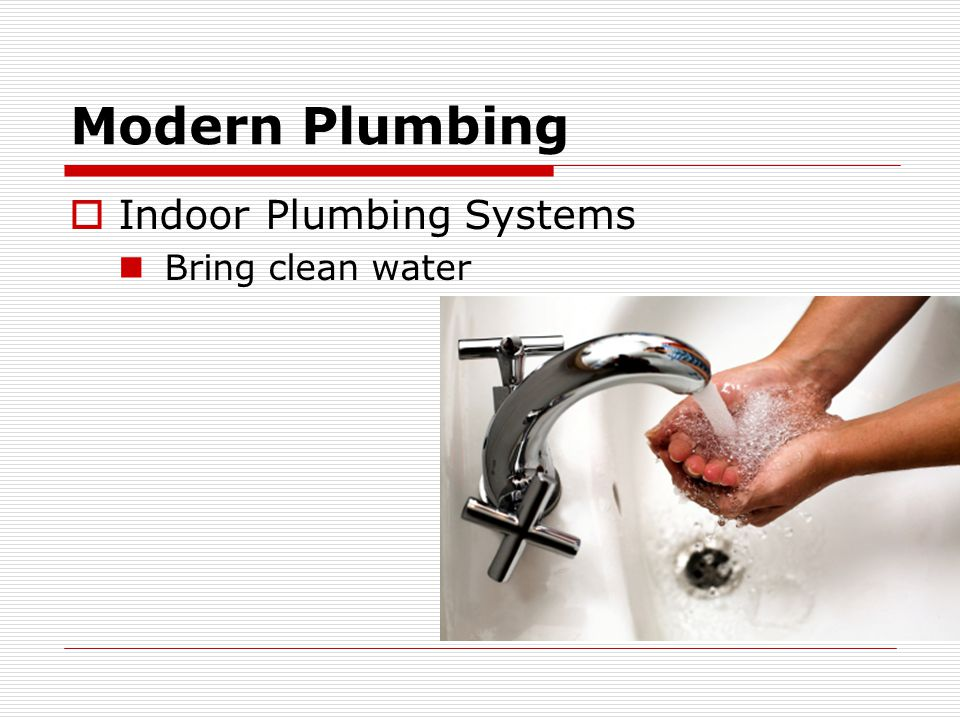 Modern Plumbing Indoor Plumbing Systems Bring clean water