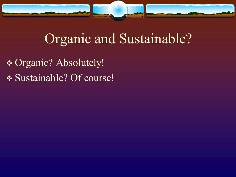 Organic and Sustainable