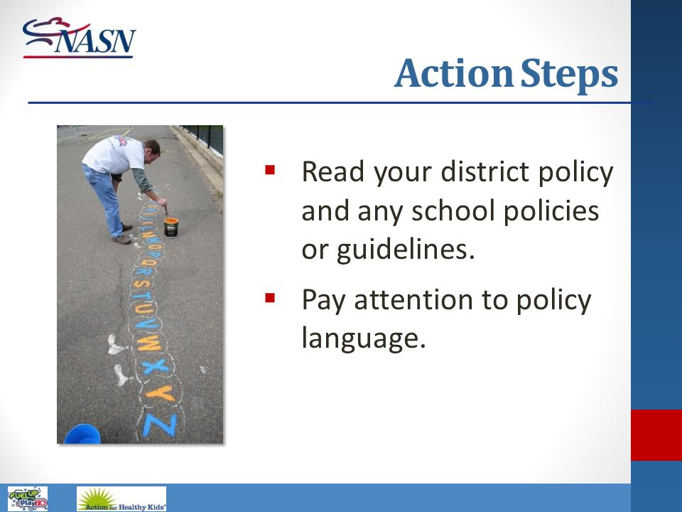 Action Steps Read your district policy and any school policies or guidelines. Pay attention to policy language.
