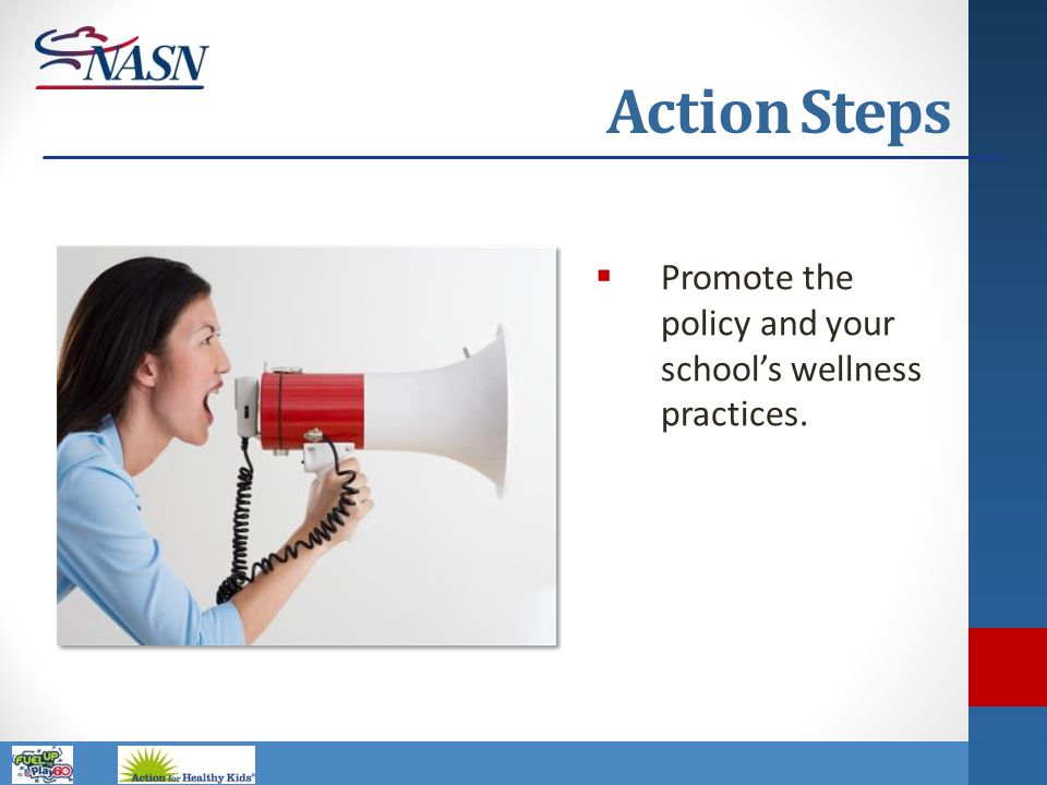 Action Steps Promote the policy and your school's wellness practices.