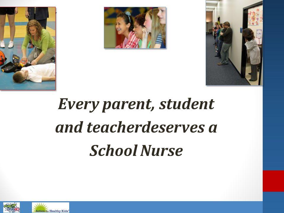 Every parent, student and teacherdeserves a School Nurse