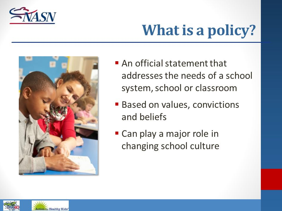 What is a policy An official statement that addresses the needs of a school system, school or classroom.