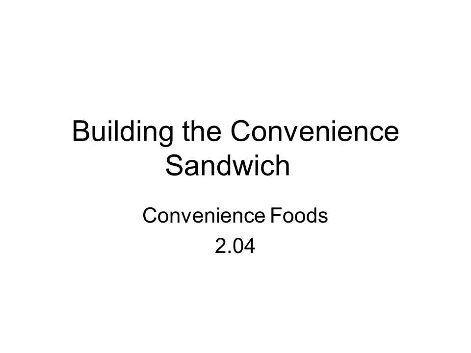 Building the Convenience Sandwich
