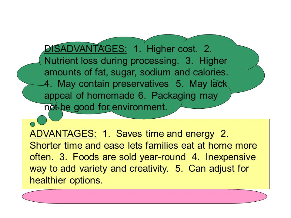 DISADVANTAGES: 1. Higher cost. 2. Nutrient loss during processing. 3