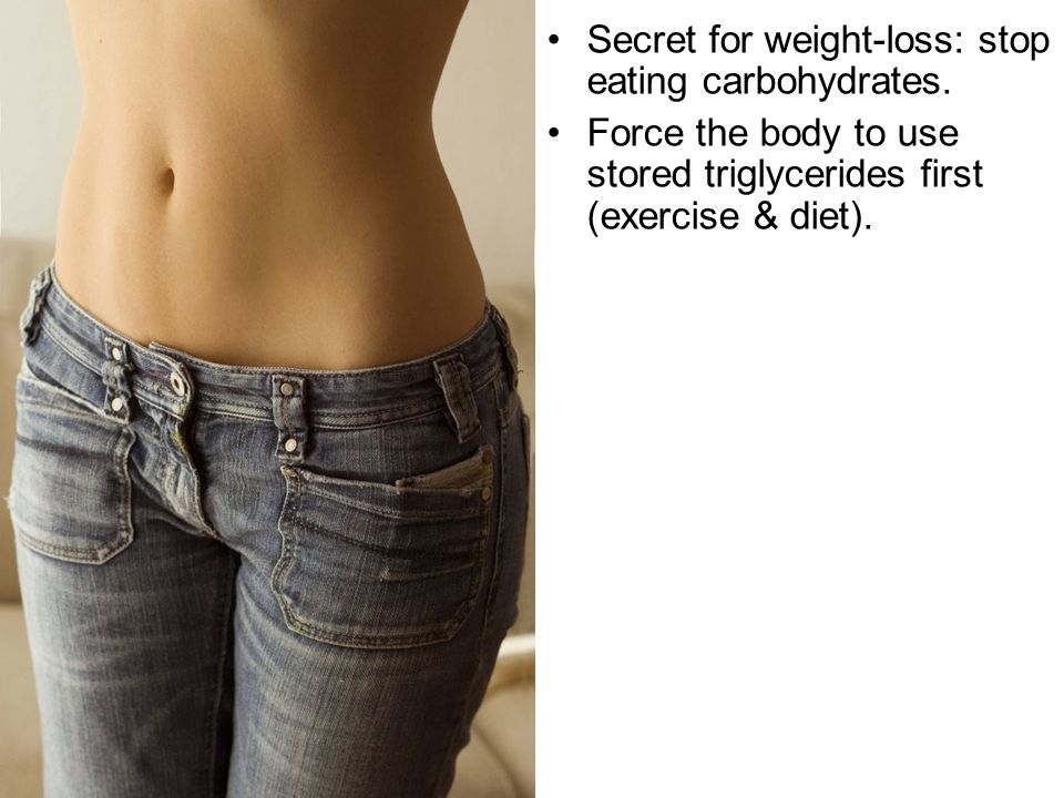 Secret for weight-loss: stop eating carbohydrates.