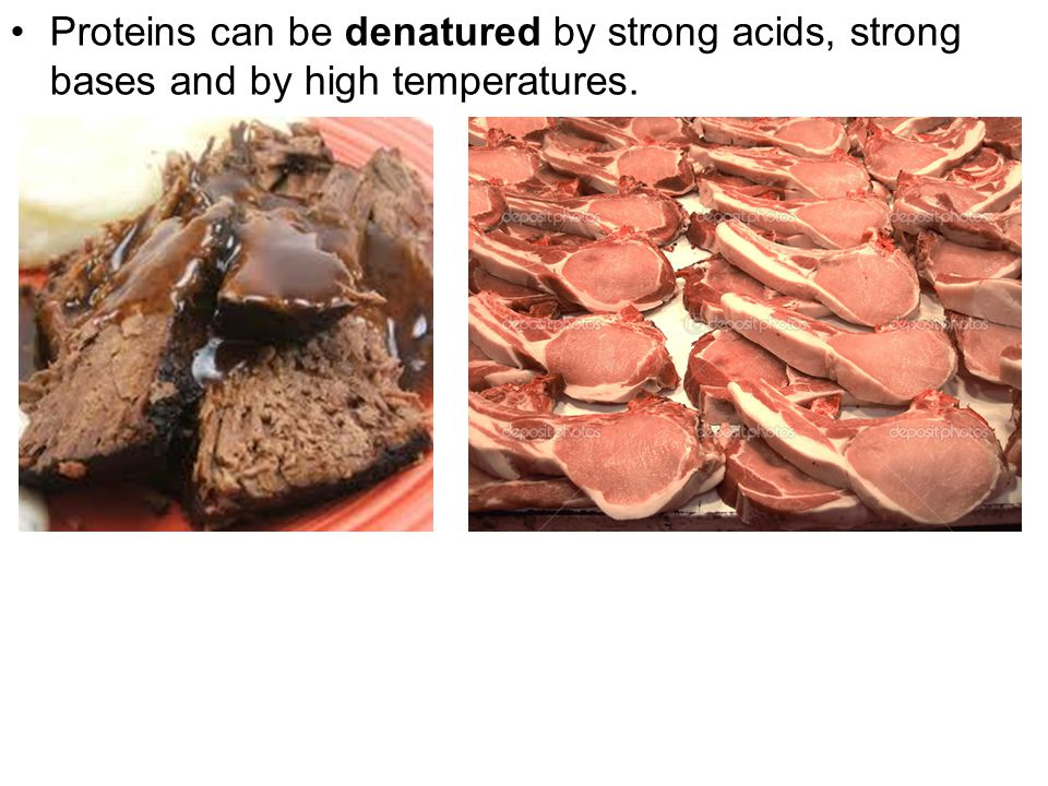Proteins can be denatured by strong acids, strong bases and by high temperatures.