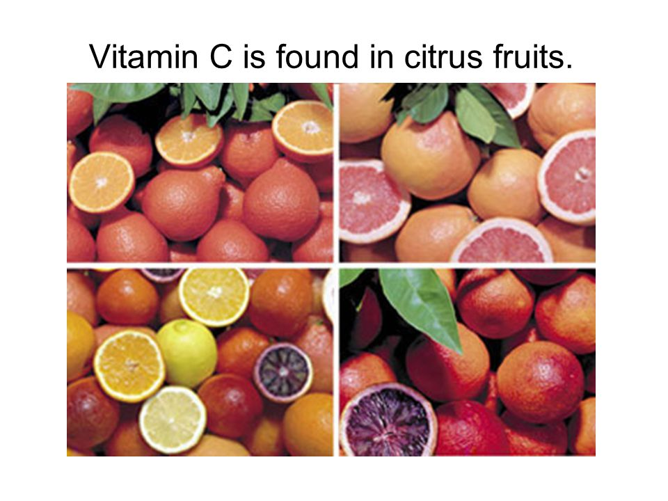 Vitamin C is found in citrus fruits.