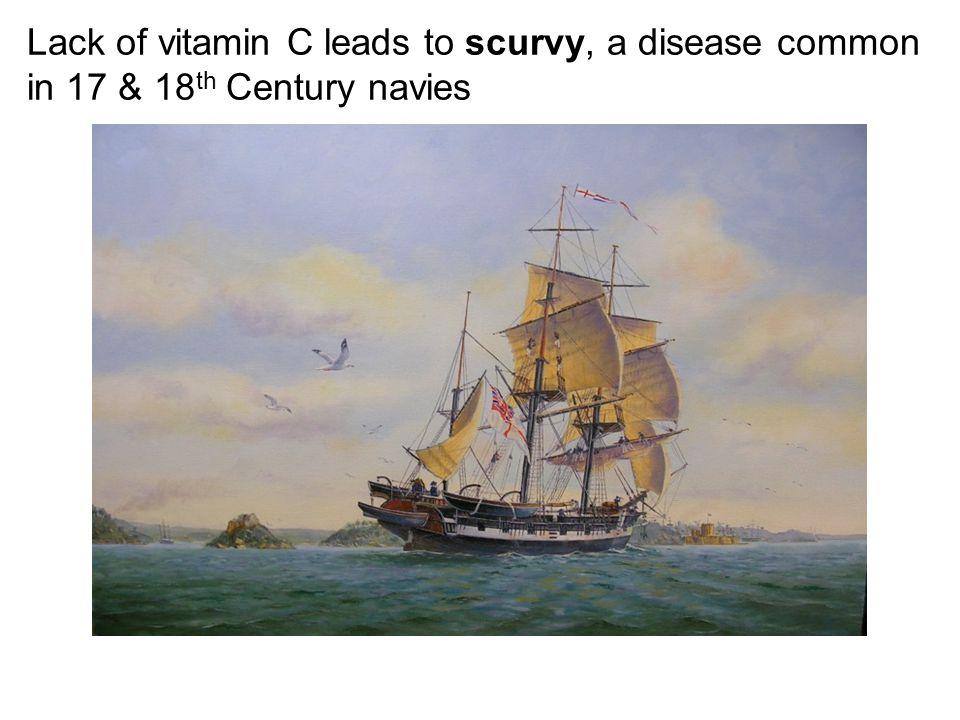 Lack of vitamin C leads to scurvy, a disease common in 17 & 18th Century navies